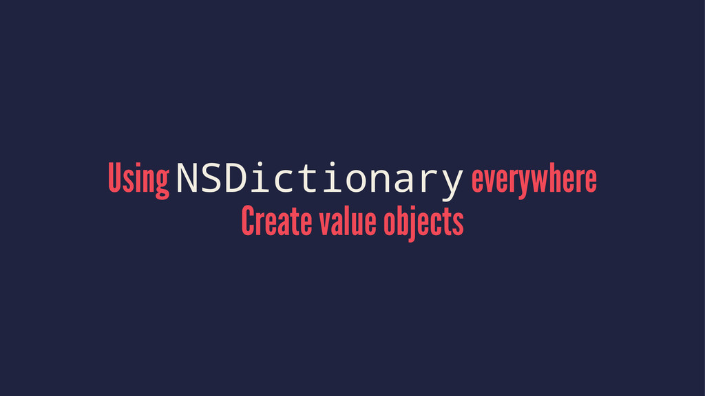 Using NSDictionary everywhere Create value obje...