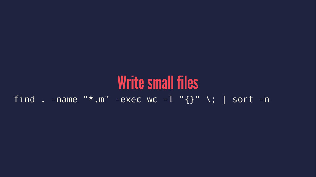"Write small files find . -name ""*.m"" -exec wc -..."