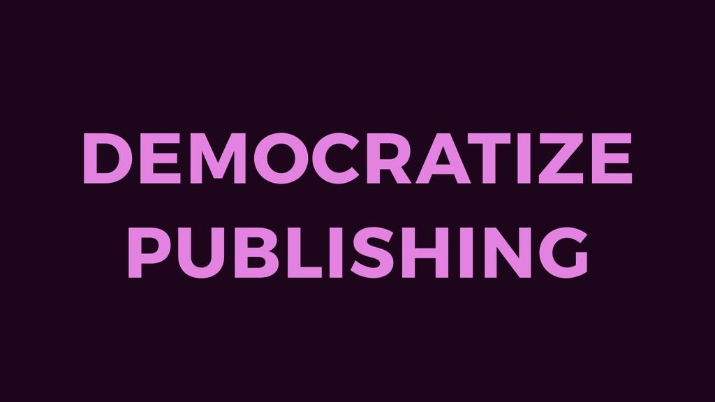 DEMOCRATIZE PUBLISHING
