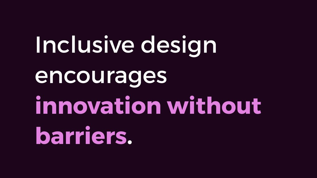 Inclusive design encourages innovation without ...