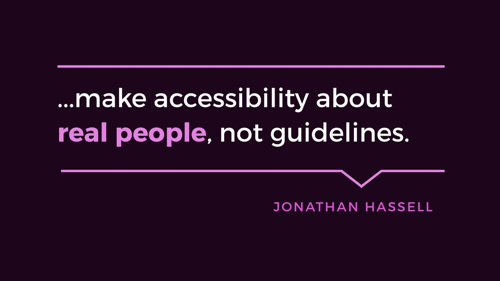 ...make accessibility about real people, not gu...