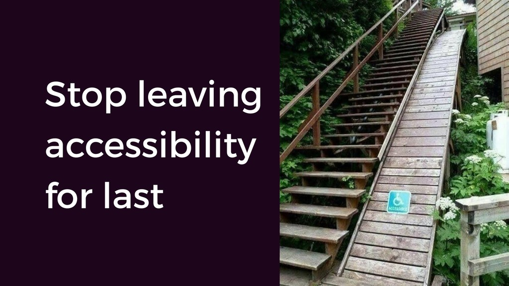 Stop leaving accessibility for last