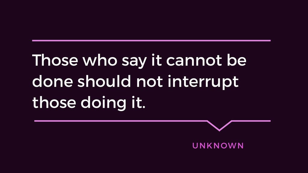 Those who say it cannot be done should not inte...