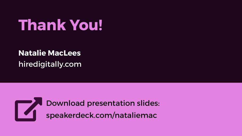 Thank You! Natalie MacLees hiredigitally.com Do...