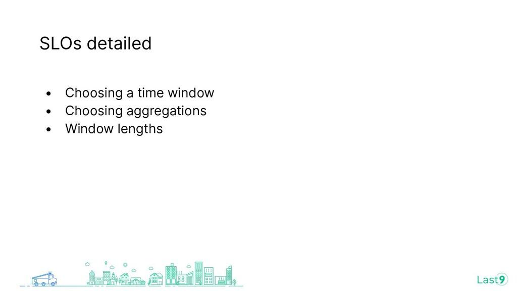 SLOs detailed • Choosing a time window • Choosi...
