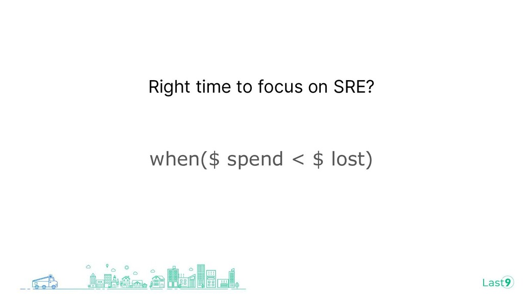 Right time to focus on SRE? when($ spend < $ lo...