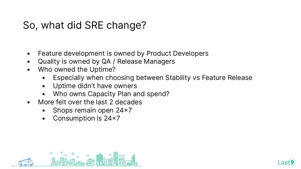 So, what did SRE change? • Feature development ...