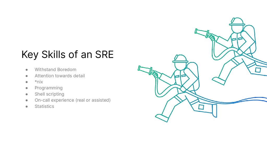 Key Skills of an SRE ● Withstand Boredom ● Atte...