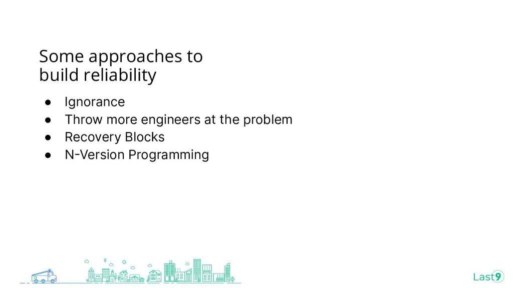 Some approaches to build reliability ● Ignoranc...
