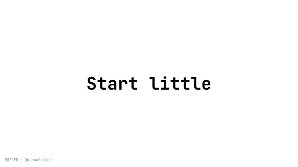 FOSDEM - @marcoGomier Start little