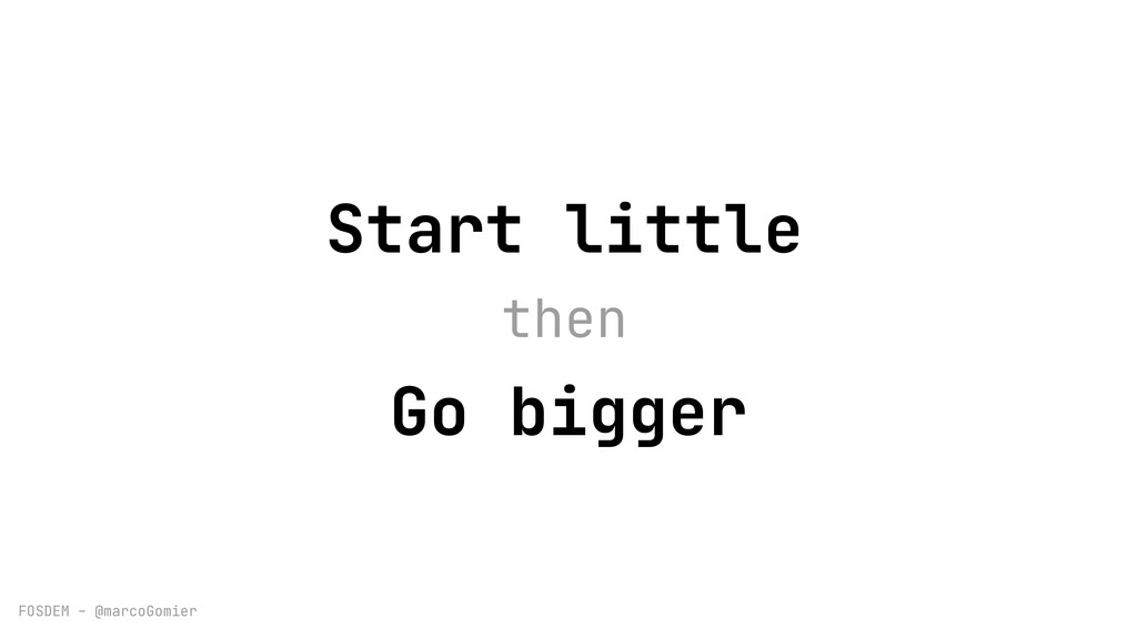 FOSDEM - @marcoGomier Start little Go bigger th...