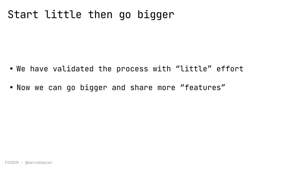 FOSDEM - @marcoGomier Start little then go bigg...