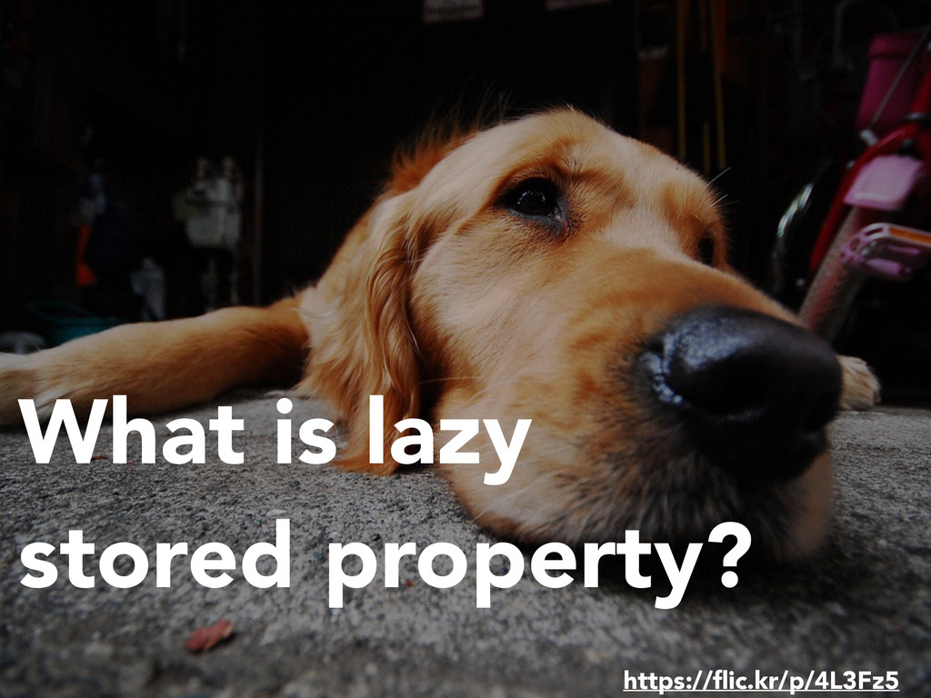 https://flic.kr/p/4L3Fz5 What is lazy stored pro...