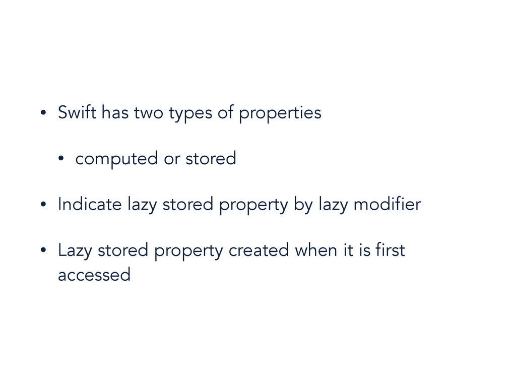 • Swift has two types of properties • computed ...