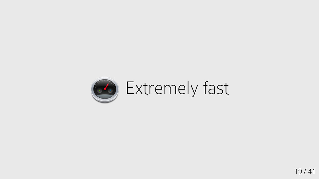 19 / 41 Extremely fast Extremely fast