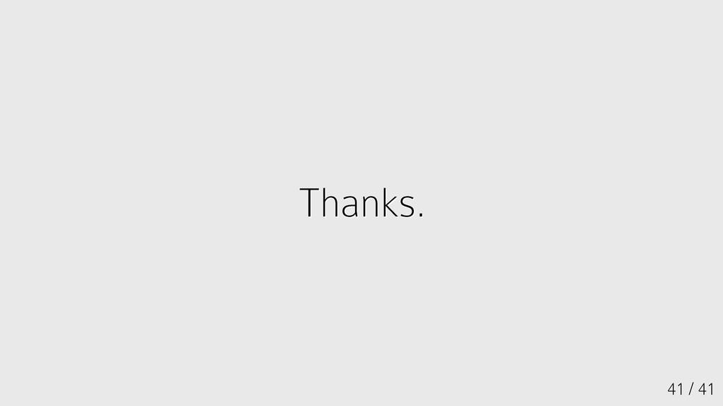 41 / 41 Thanks. Thanks.