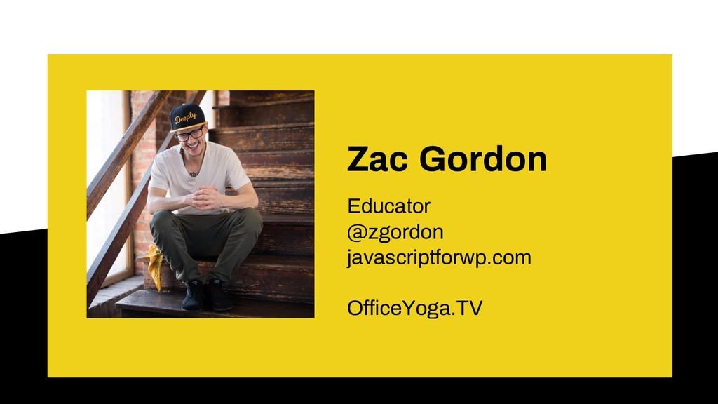 Zac Gordon Educator @zgordon javascriptforwp.co...