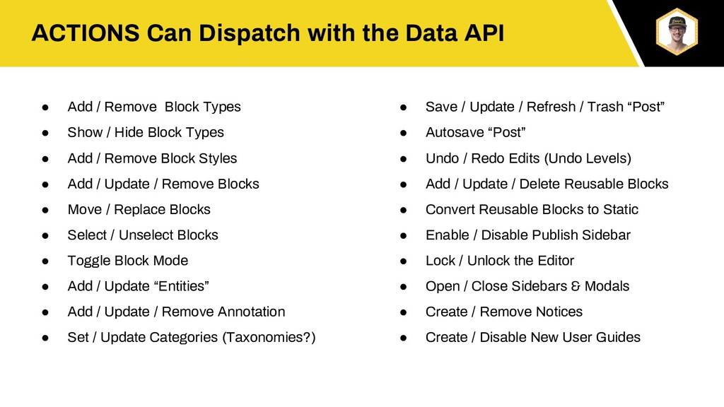 ACTIONS Can Dispatch with the Data API ● Add / ...