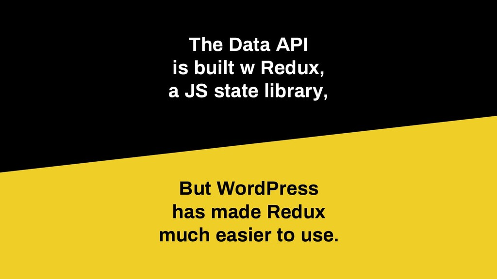 The Data API is built w Redux, a JS state libra...