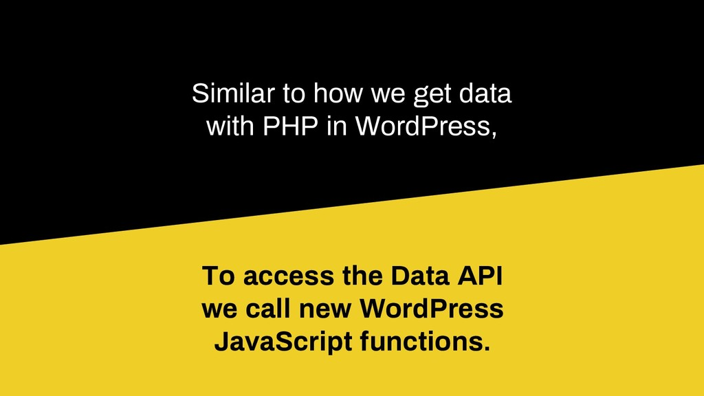 Similar to how we get data with PHP in WordPres...