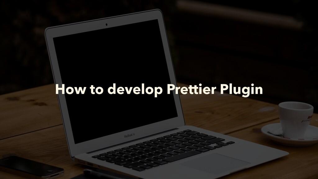 How to develop Prettier Plugin