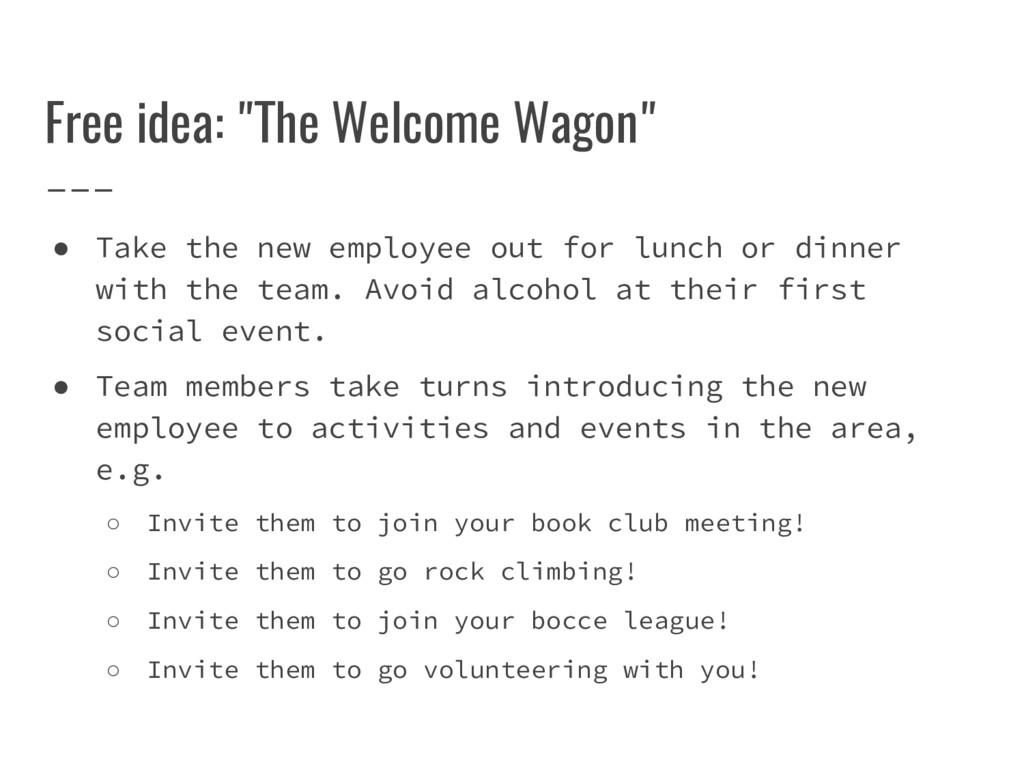 "Free idea: ""The Welcome Wagon"" ● Take the new e..."
