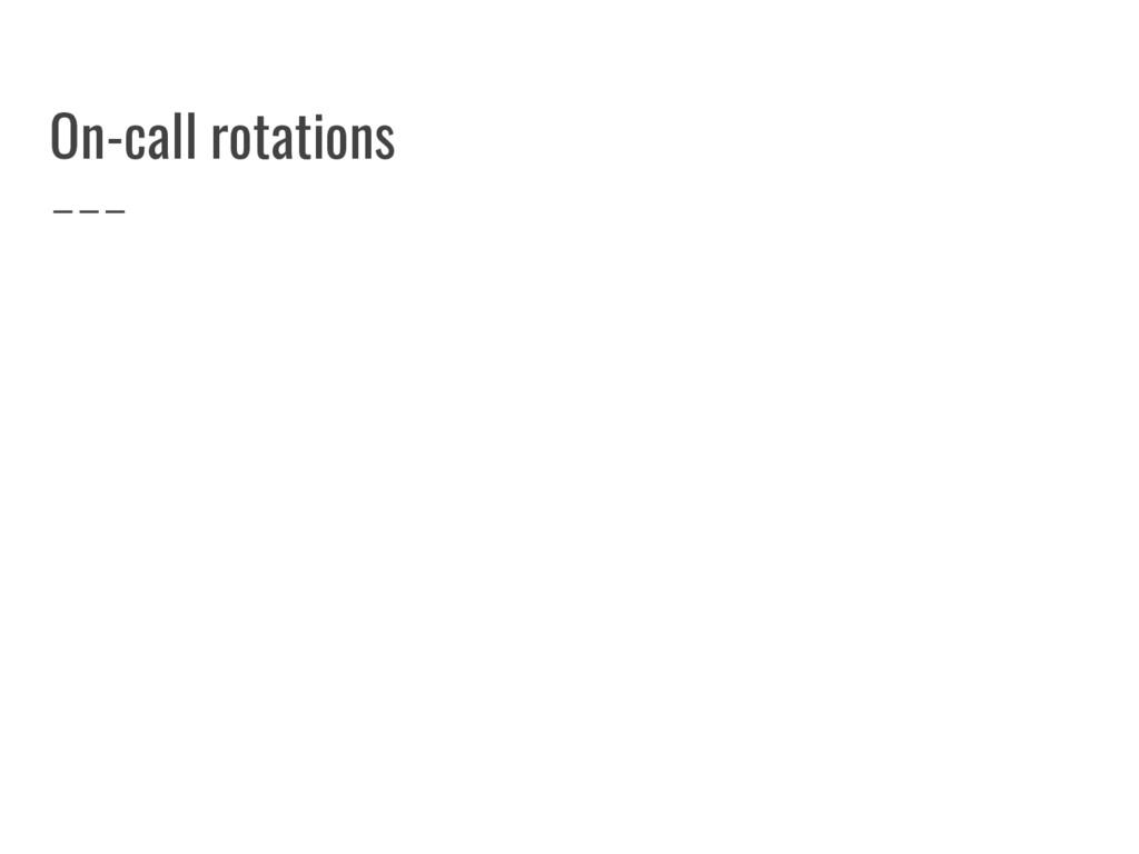 On-call rotations