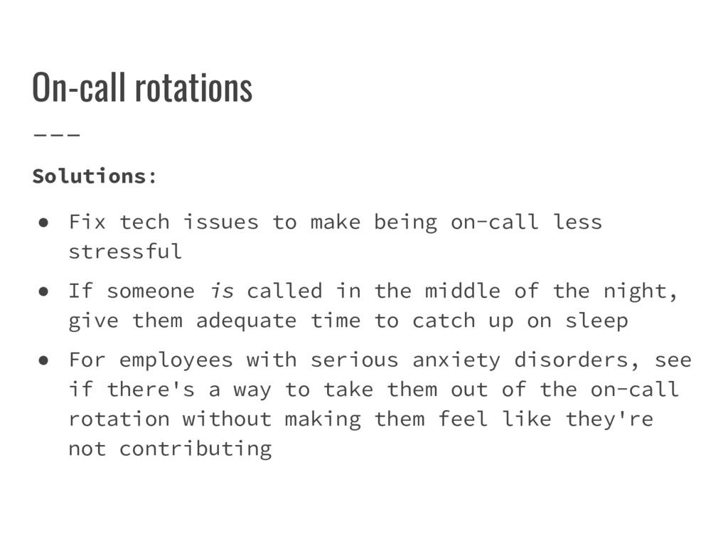 On-call rotations Solutions: ● Fix tech issues ...