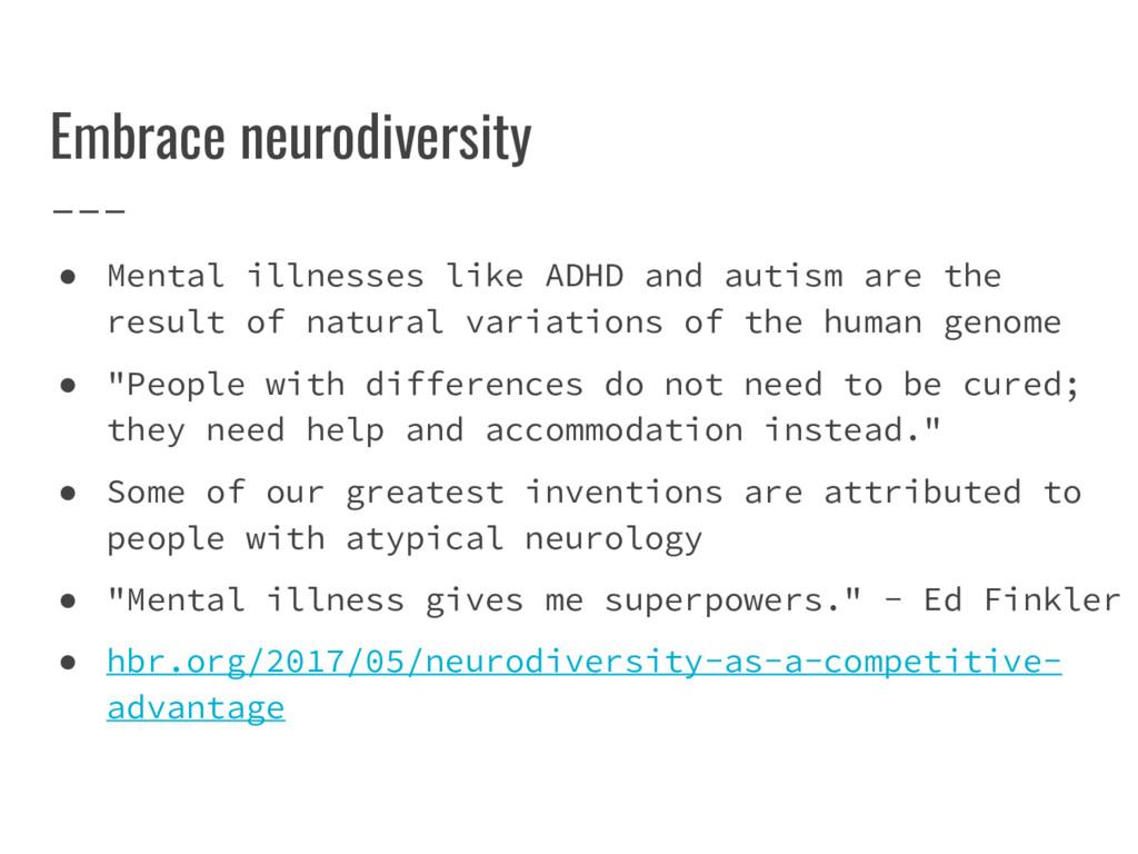 Embrace neurodiversity ● Mental illnesses like ...