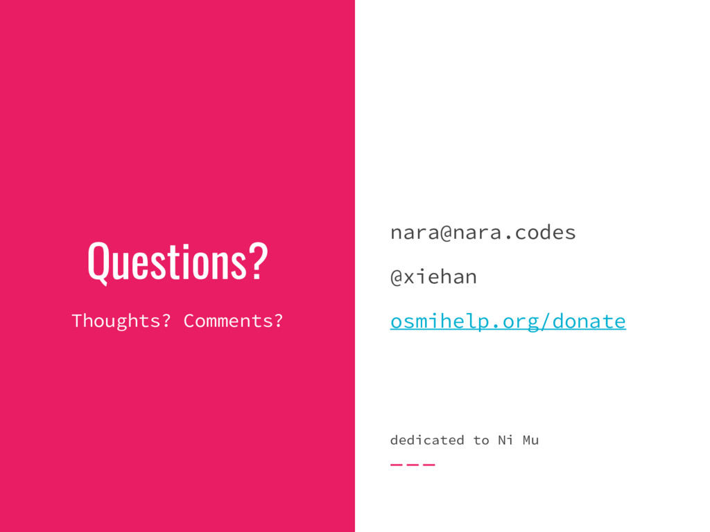Questions? Thoughts? Comments? nara@nara.codes ...