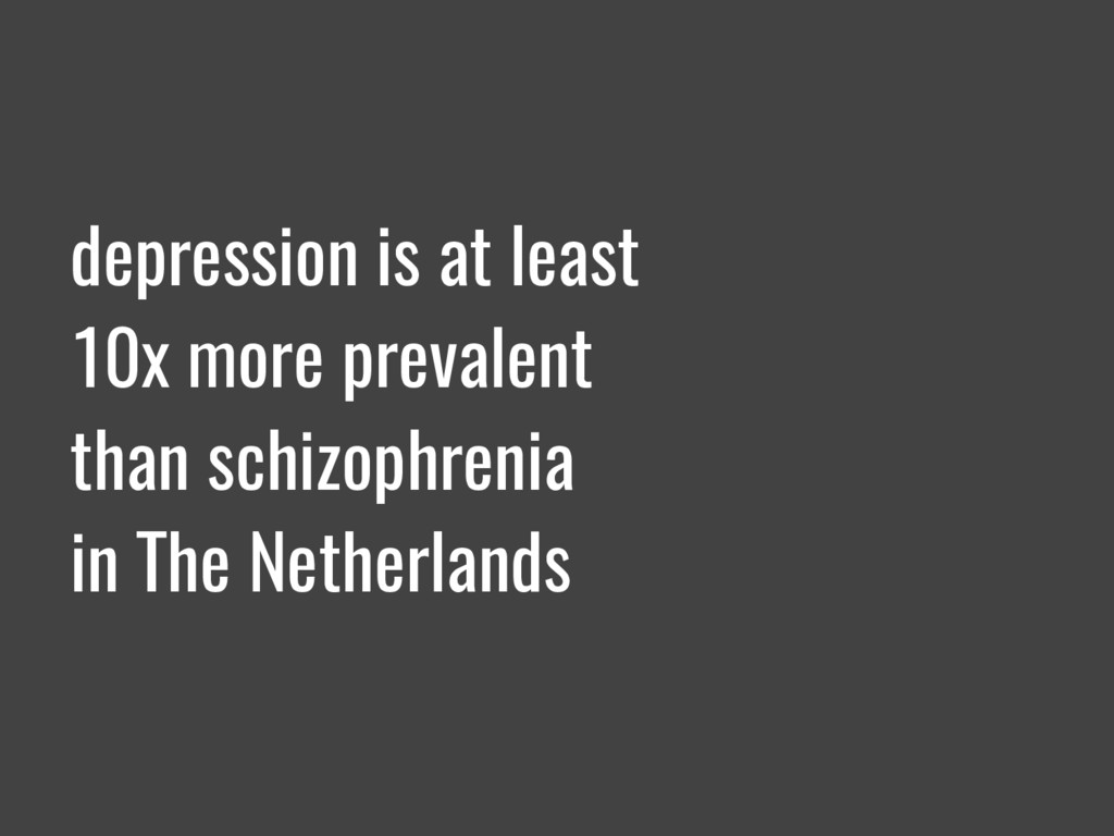 depression is at least 10x more prevalent than ...