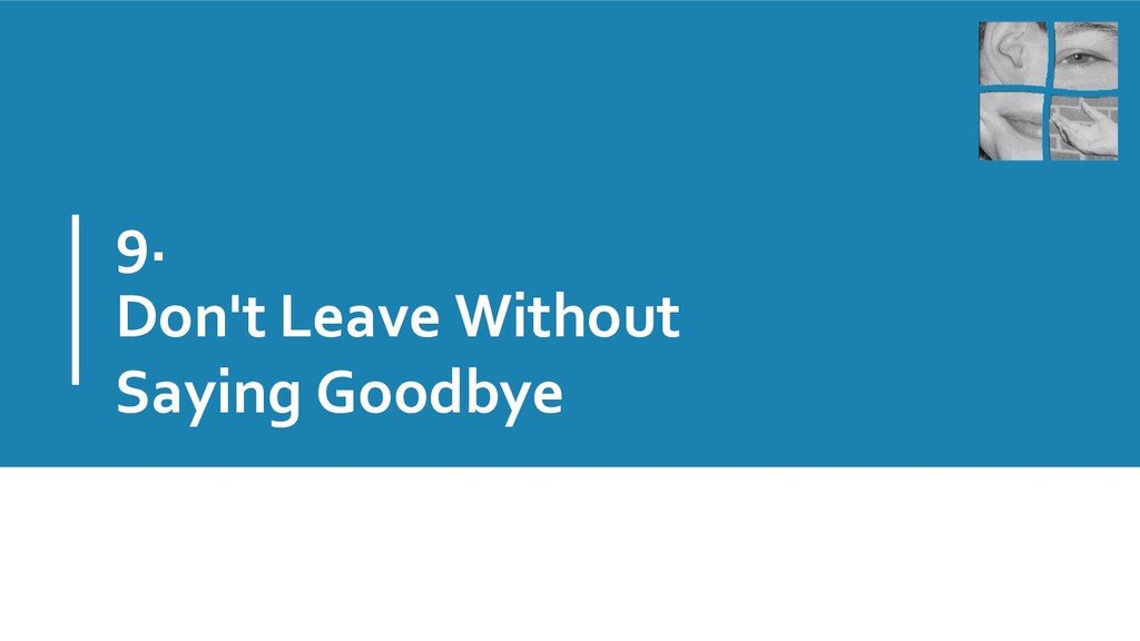 9. Don't Leave Without Saying Goodbye