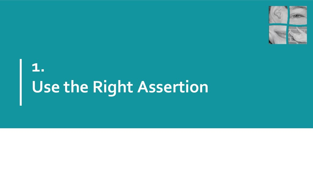 1. Use the Right Assertion