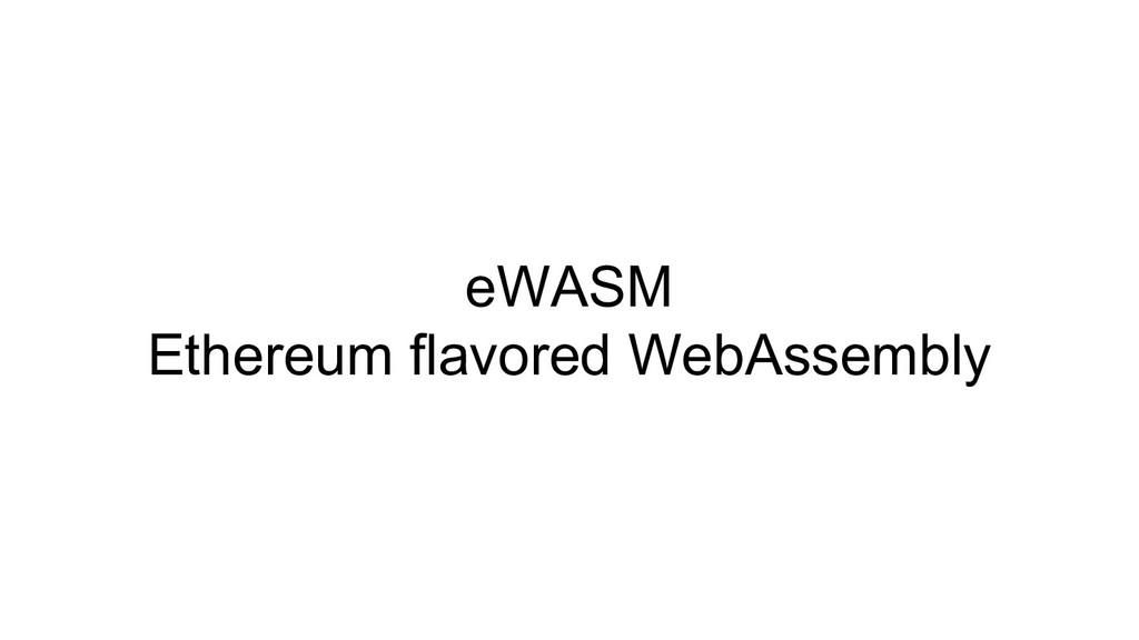 eWASM Ethereum flavored WebAssembly