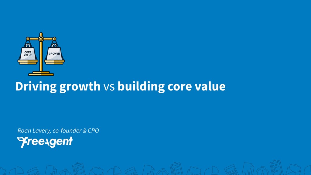 Driving growth vs building core value Roan Lave...