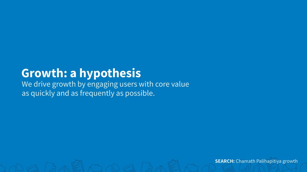 Growth: a hypothesis We drive growth by engagin...