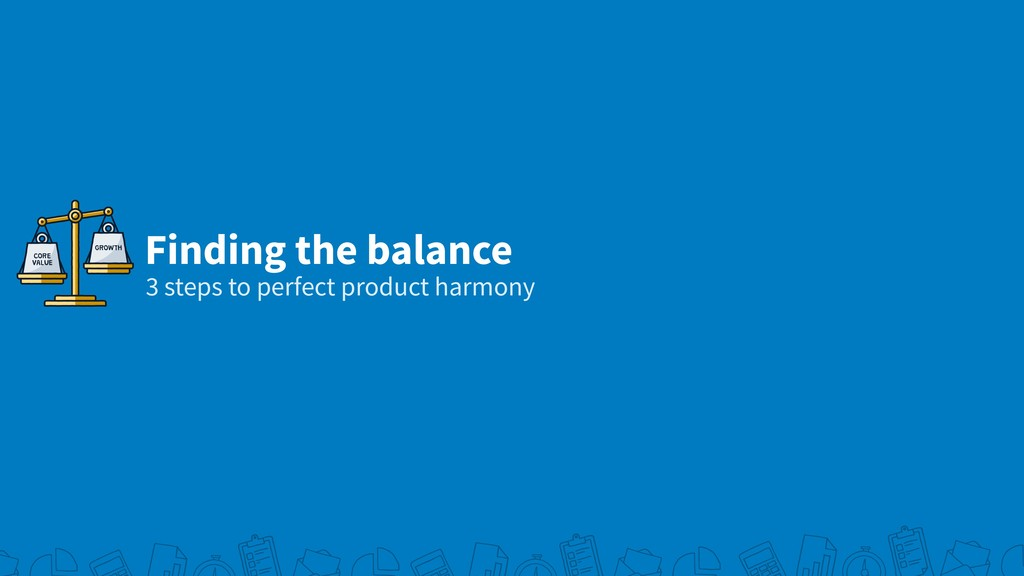 Finding the balance 3 steps to perfect product ...