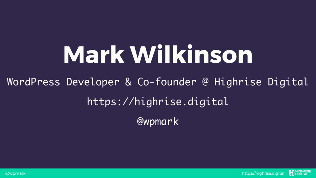 https://highrise.digital @wpmark Mark Wilkinson...