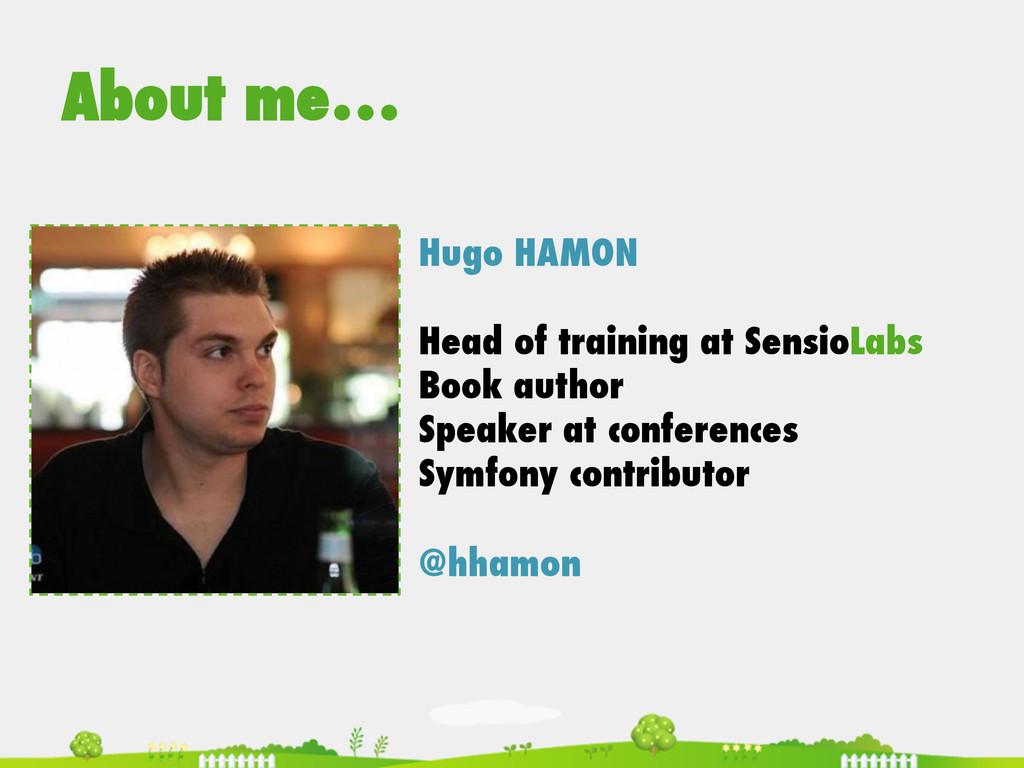 About me… Hugo HAMON Head of training at Sensio...