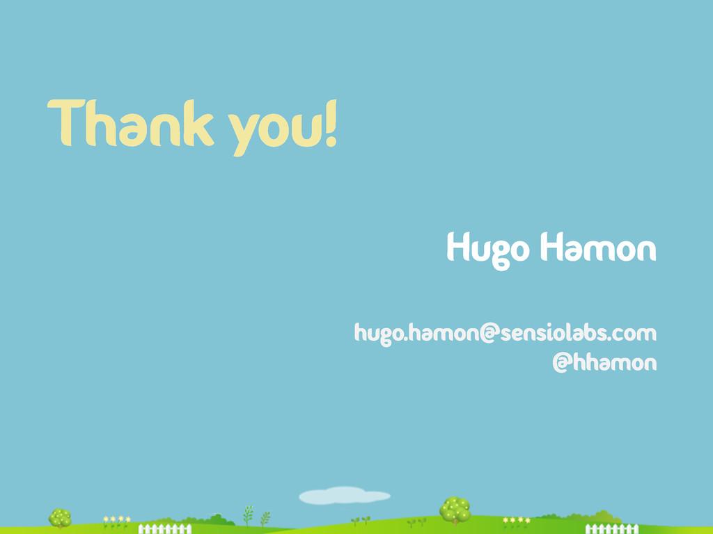 Thank you! Hugo Hamon hugo.hamon@sensiolabs.com...