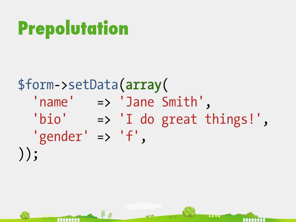 Prepolutation $form->setData(array( 'name' => '...