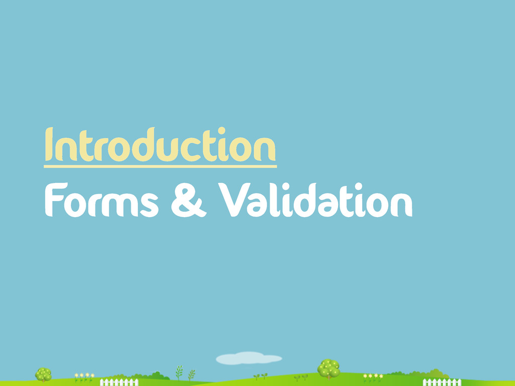Introduction Forms & Validation