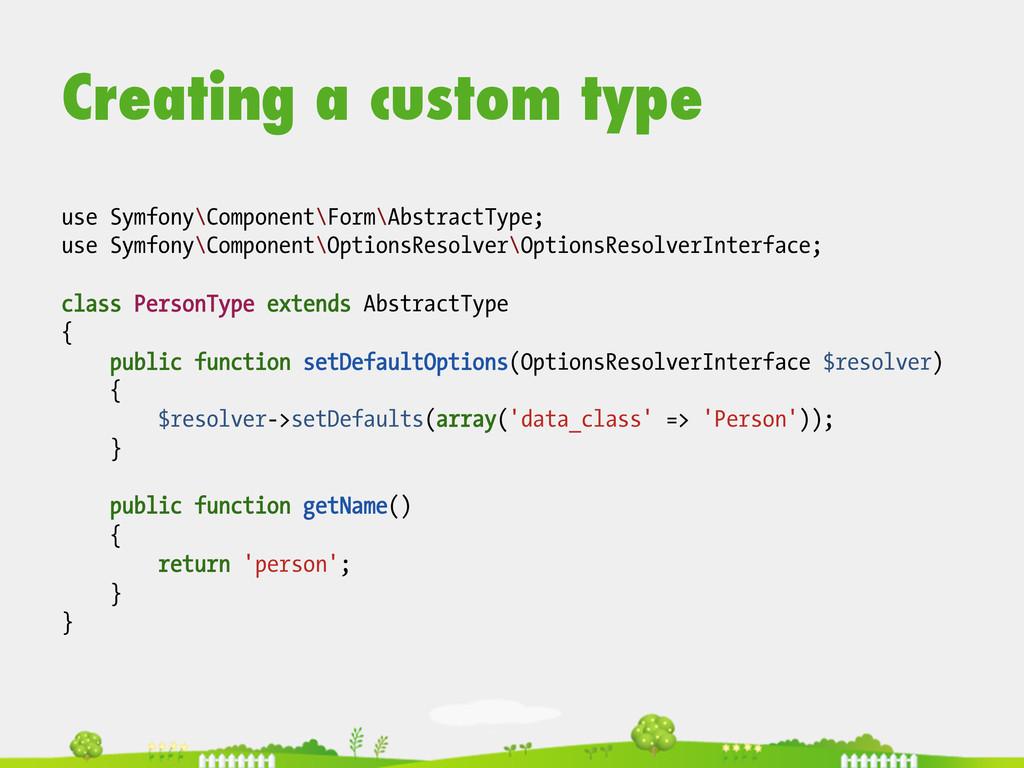 Creating a custom type use Symfony\Component\Fo...