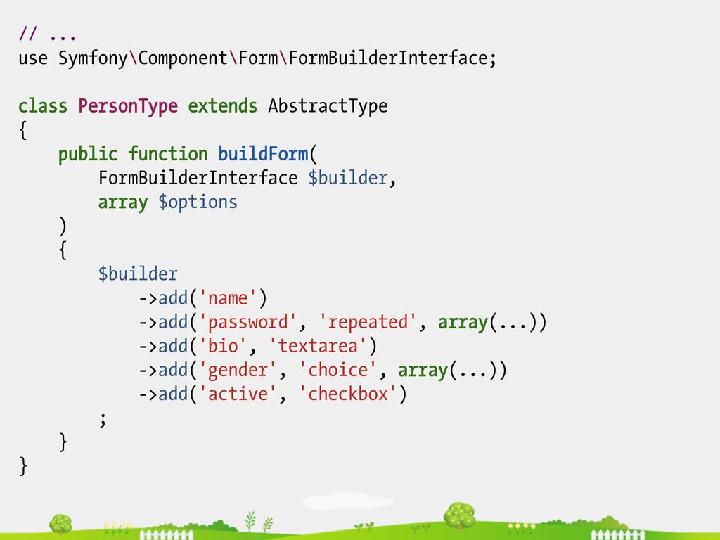 // ... use Symfony\Component\Form\FormBuilderIn...