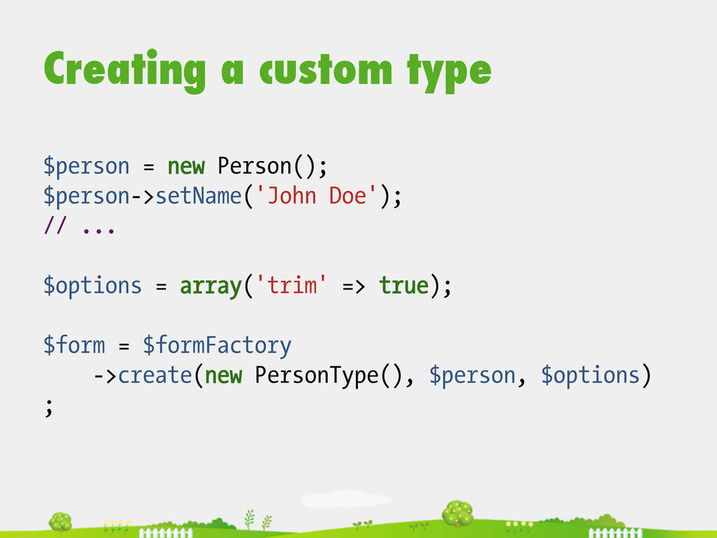 Creating a custom type $person = new Person(); ...