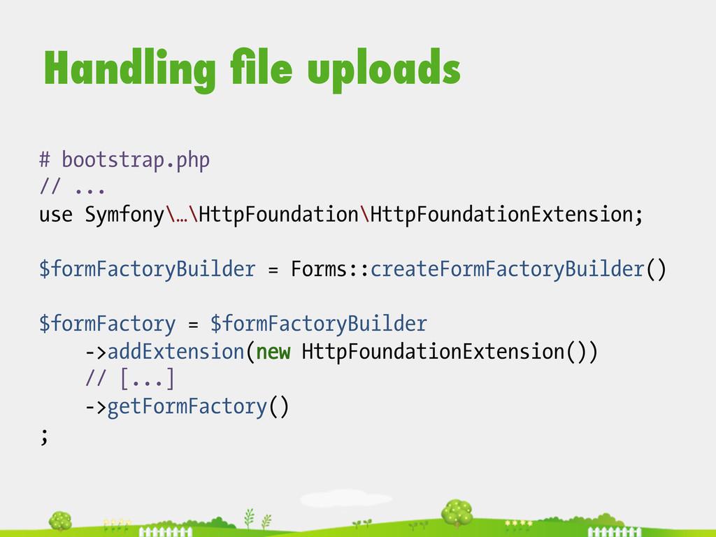Handling file uploads # bootstrap.php // ... use...