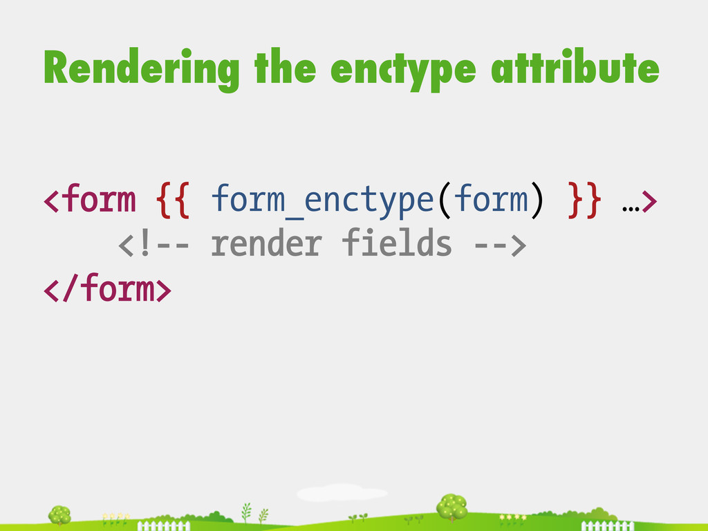 Rendering the enctype attribute <form {{ form_e...