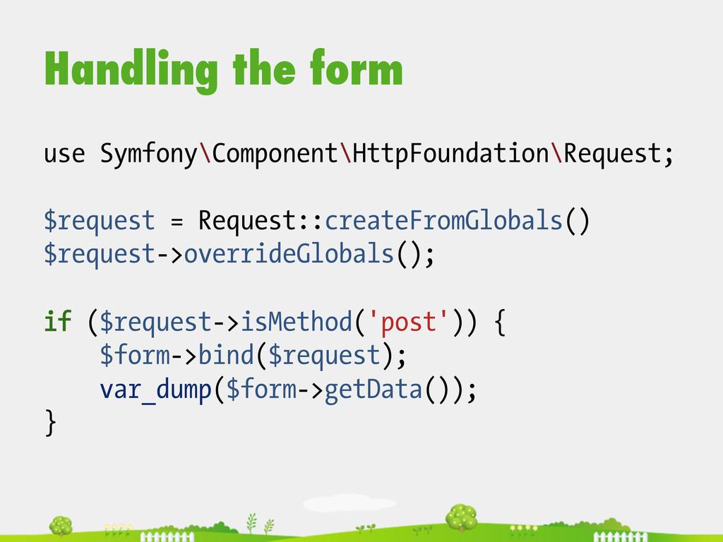 Handling the form use Symfony\Component\HttpFou...