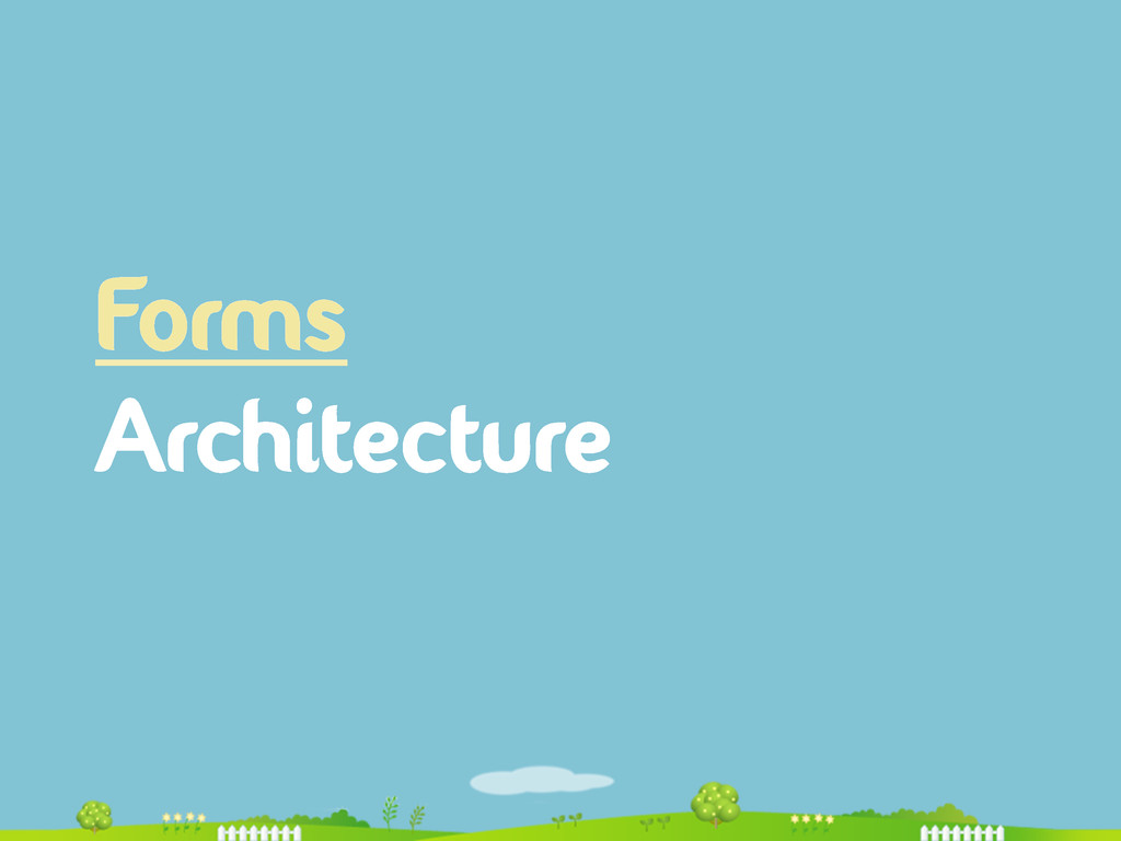 Forms Architecture