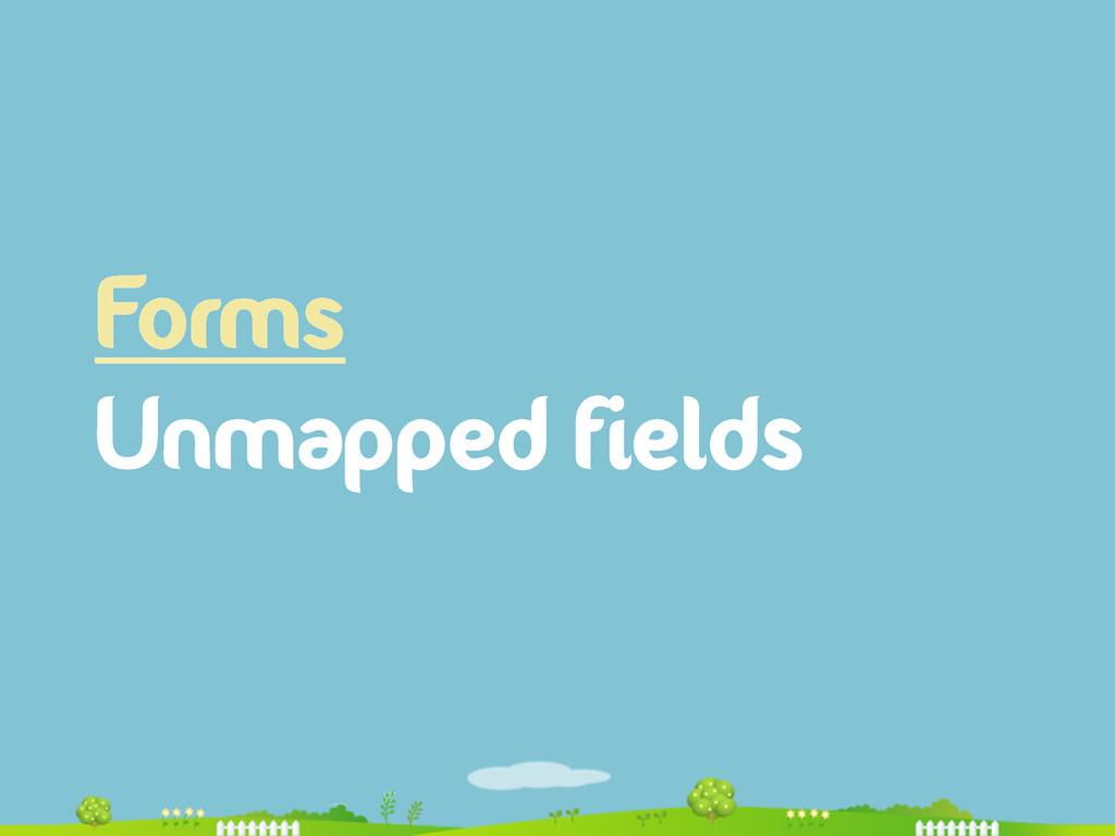 Forms Unmapped fields